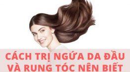 Bí quyết điều trị ngứa da đầu và rụng tóc hiệu quả nhất